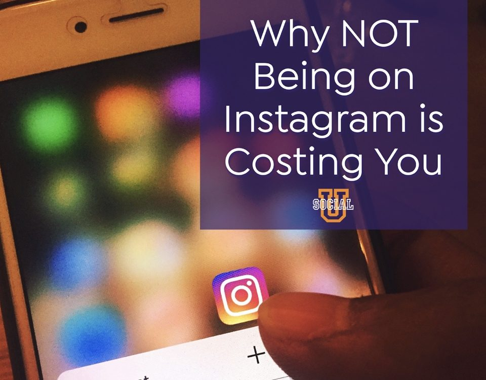 Why NOT Being on Instagram is Costing You