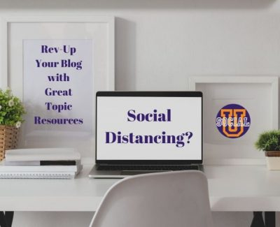 Social Distancing? Rev-Up Your Blog with Great Topic Resources