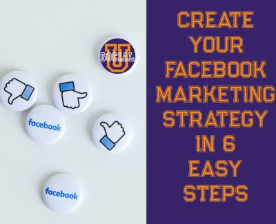 Create Your Facebook Marketing Strategy in 6 Easy Steps