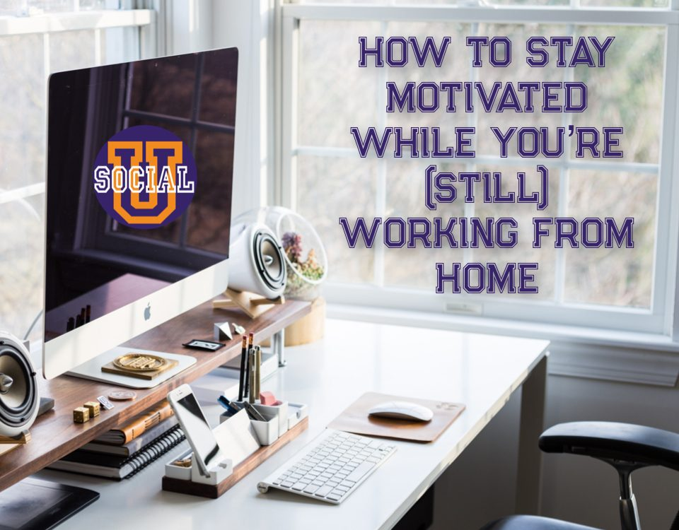 How To Stay Motivated While You're (Still) Working From Home