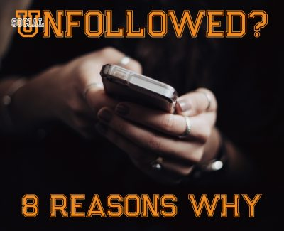 8 Reasons You Get Unfollowed on Social Media