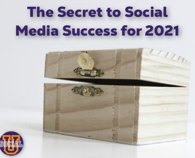 The Secret to Social Media Success for 2021