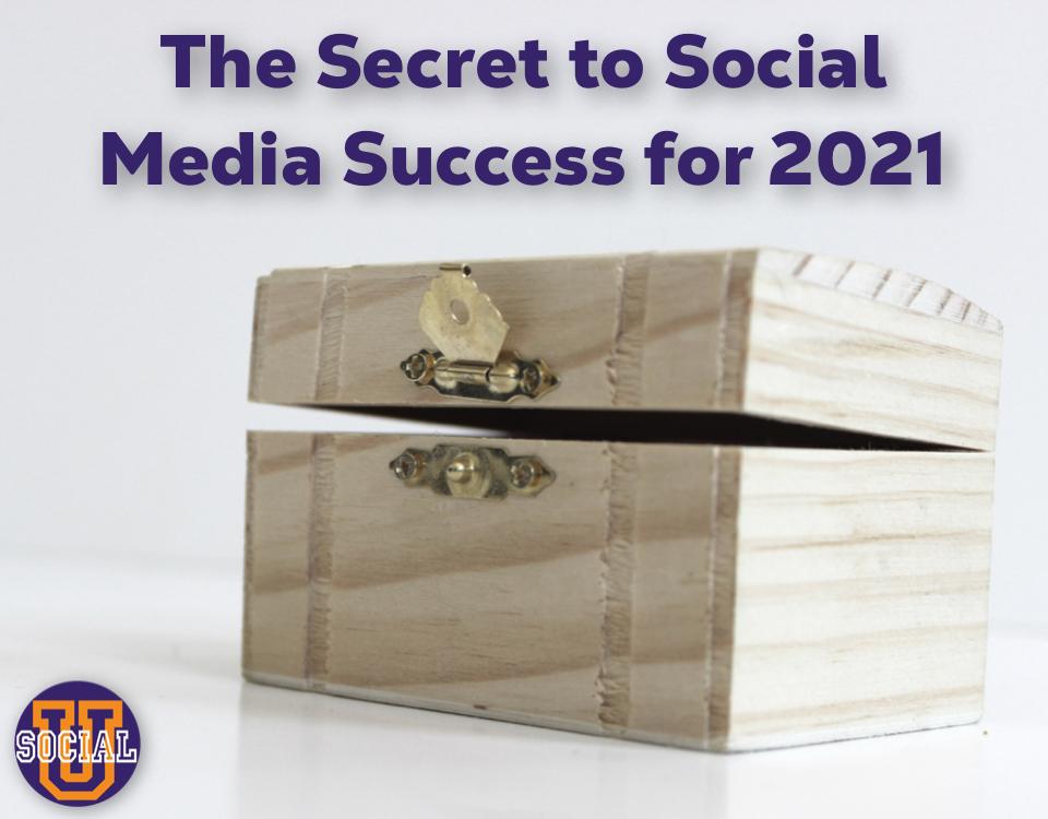 The Secret to Social Media Success for 2021