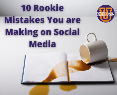 10 Rookie Mistakes You Could Be Making on Social Media