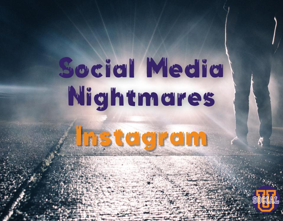 Social Media Nightmares: Instagram